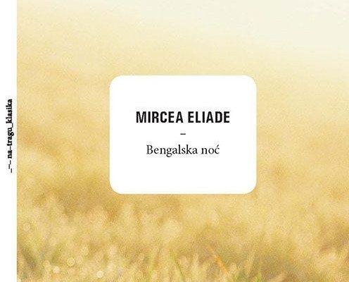 Neven Vulić – Mircea Eliade: Bengalska noć / Neven Vulić – recenzie la romanul Maitreyi de Mircea Eliade